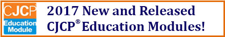 CJCP 2017 New and Release CJCP Education Modules